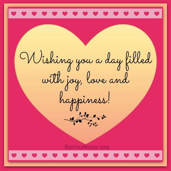 Wishing You A Day Filled With Joy Love And Happiness Congratulations Quotes Quotes Sign Quotes