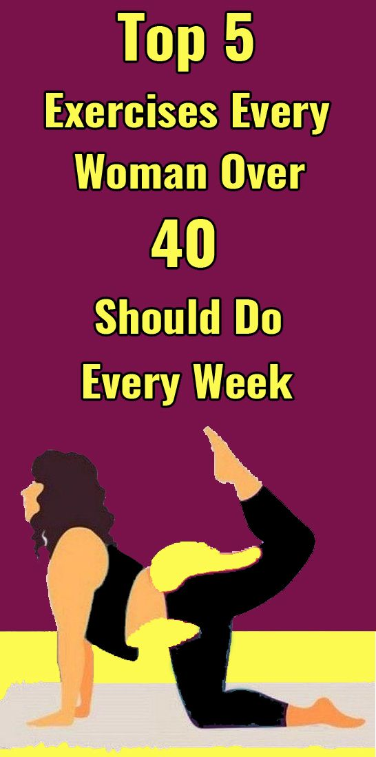 Top 5 Exercises Every Woman Over 40 Should Do Every Week Fitness Workout For Women Exercise Health Fitness