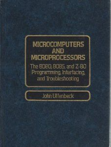 $35.95 Microcomputers and Microprocessors: The 8080, 8085, and Z-80 Programming, Interfacing, and Troubleshooting: John E. Uffenbeck: 9780135803097... An introduction to microprocessors, updated to cover recent models.