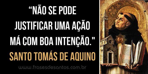 Não Se Pode Justificar Uma Ação Má Com Boa Intenção Santo Tomás De