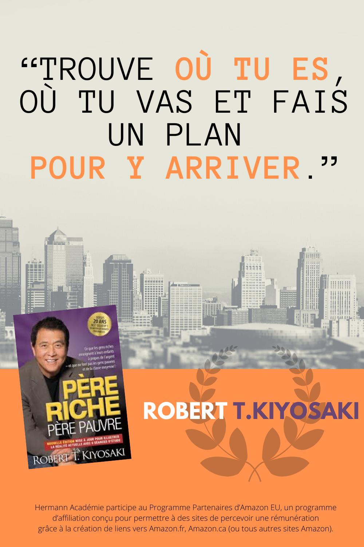 Trouve Ou Tu Es Ou Tu Vas Et Fais Un Plan Pour Y Arriver Robert T Kiyosaki En 2020 Pauvrete Pauvre Pere Riche Pere Pauvre