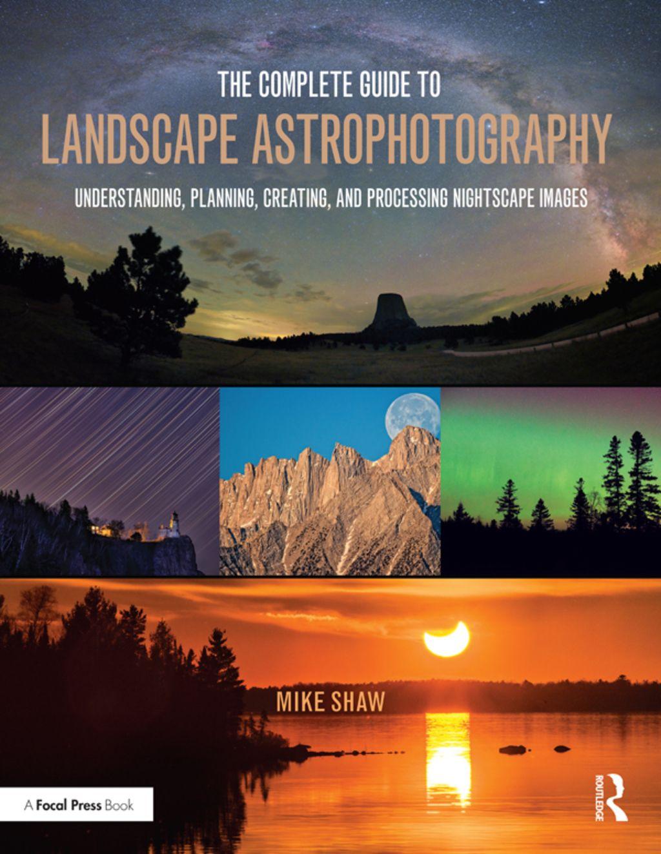 The Complete Guide To Landscape Astrophotography Ebook Rental Landscape Landscape Photography Cool Landscapes