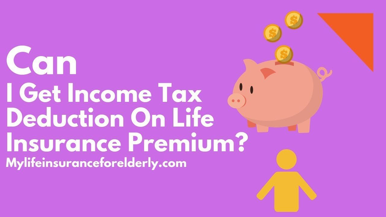 Can I Get Income Tax Deduction On Life Insurance Premium ...
