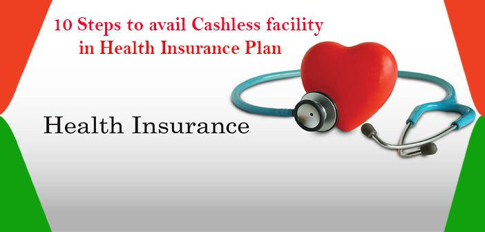 10 Steps To Avail Cashless Facility In Health Insurance Plan