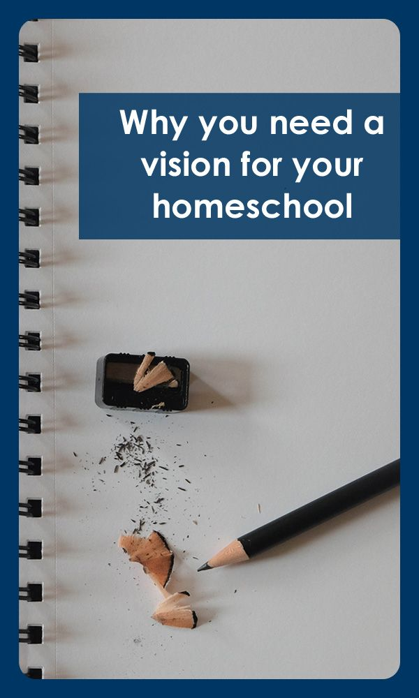 Why you need a vision for your homeschool