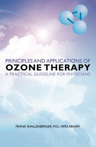 Principles and Applications of ozone therapy – a practical guideline for physicians #book #health http://www.healthbooksshop.com/principles-and-applications-of-ozone-therapy-a-practical-guideline-for-physicians-3/ The Principles and Applications of Ozone Therapy – A Practical Guideline For Physicians is written by a practicing physician in the United States who has been using ozone therapy to treat patients or over 25 years.      The book details how and why Dr. Shallenberger, an eme..