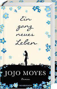 Jojo Moyes Ein Ganz Neues Leben Romantische Bucher Neues Leben