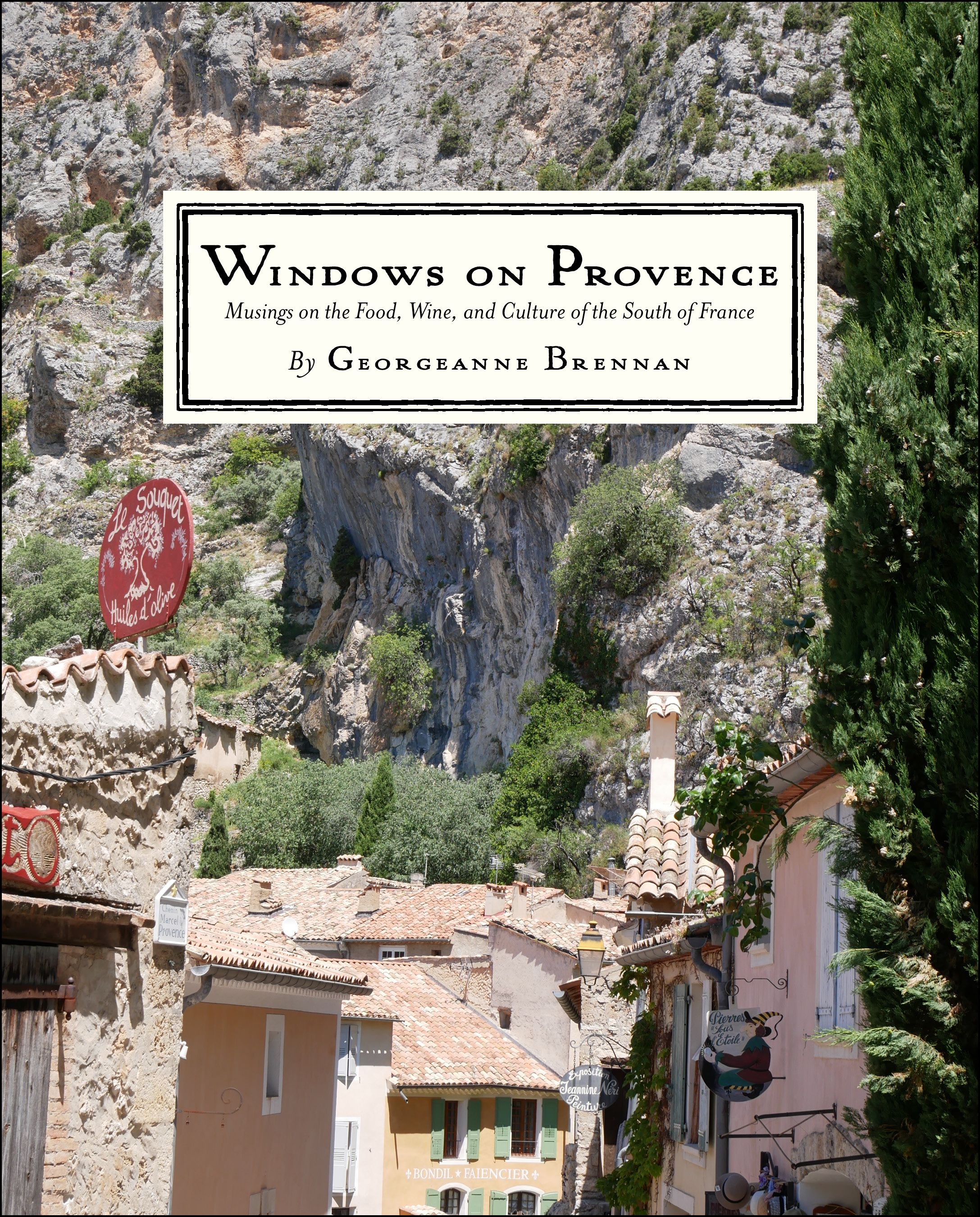 Windows On Provence By Gerogeanne Brennan And Photographed By Lisa Mcguinness Highlights The Food Wine Markets Textile South Of France Provence Wine Recipes