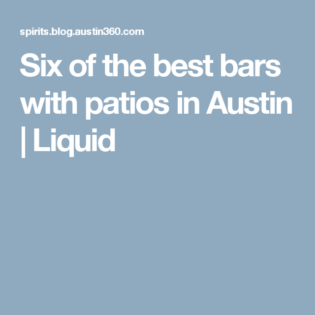 Six Of The Best Bars With Patios In Austin | Liquid