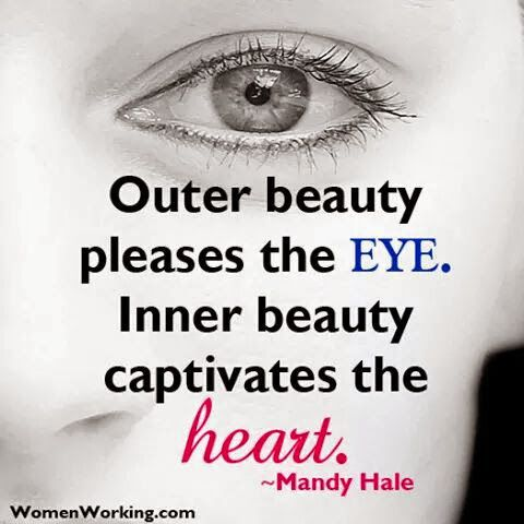 outer beauty pleases the eye inner beauty captivates the heart outer beauty pleases the eye inner beauty captivates the heart mandy hale