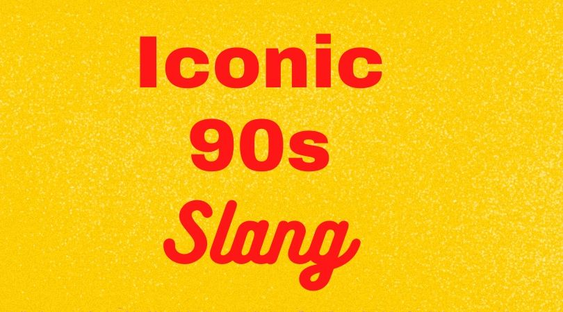 Iconic 90s Slang That Only The True 1990s Kids Will Remember Slang Words Catch Phrase Some Quotes