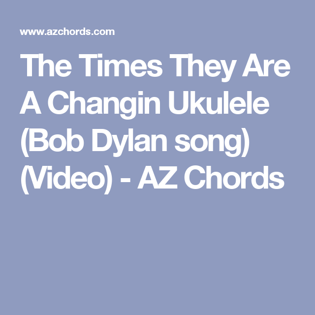 The Times They Are A Hangin Ukulele Bob Dylan Song Video Az