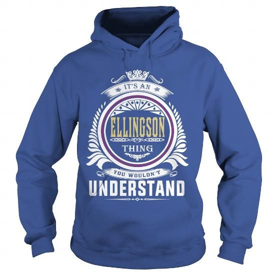 ellingsonIts an ellingson Thing You Wouldnt Understand  T Shirt Hoodie Hoodies YearName Birthday