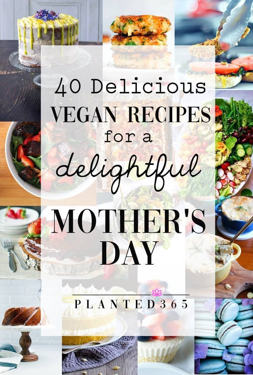 40 Delicious Vegan Recipes For A Delightful Mother S Day Planted365 These Vegan Mother S Day Rec Delicious Vegan Recipes Perfect Brunch Recipes Vegan Recipes