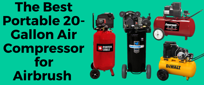 The Best Portable 20Gallon Air Compressor for Airbrush