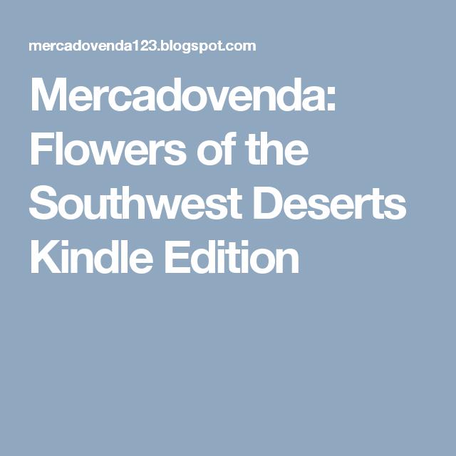 Mercadovenda: Flowers of the Southwest Deserts Kindle Edition