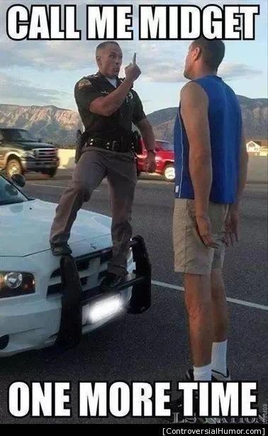 Call Me Midget - controversialhumo... #AdultHumor, #Cops, #Funny, #Haha, #Humor, #Midget, #Police