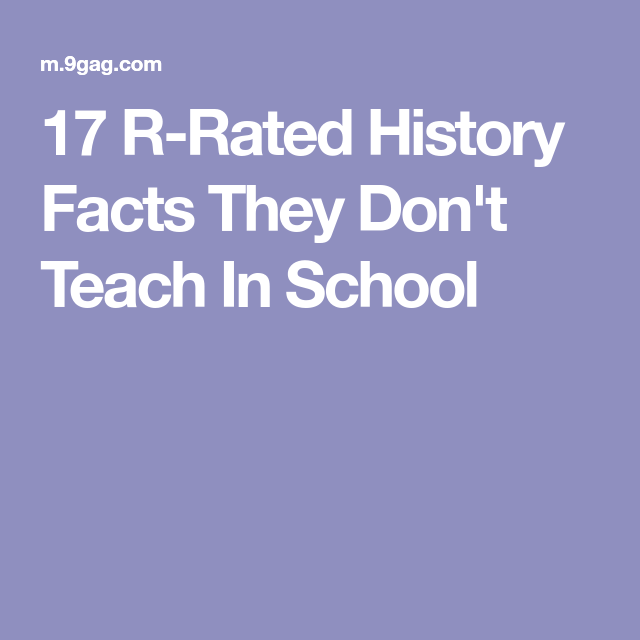 17 R Rated History Facts They Don T Teach In School History Facts Teaching Facts