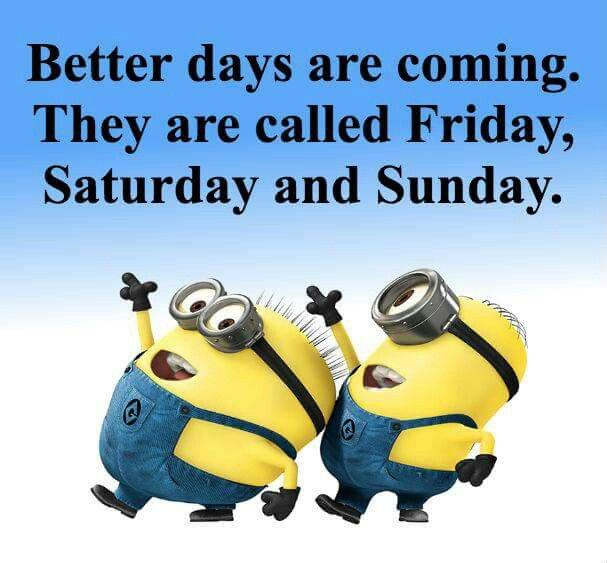 Better Days Are Coming Funny Minion Quotes Minions Quotes Sunday Quotes Funny