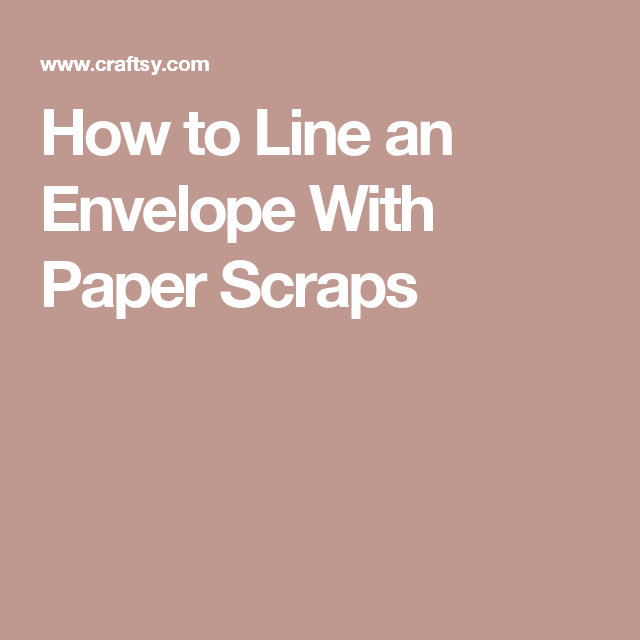 How to Line an Envelope With Paper Scraps