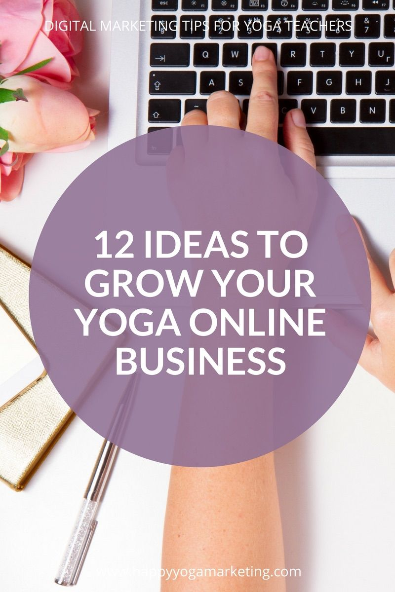 12 IDEAS TO GROW YOUR YOGA ONLINE BUSINESS Online yoga