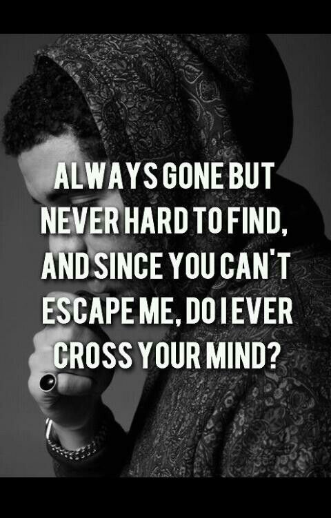 Do I Ever Cross Your Mind Drizzy Drake Drake Quotes Quotes