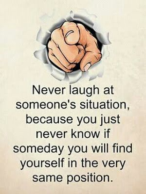 Quotes And Sayings Never Laugh At Someone S Situation Powerful Quotes Genius Quotes Reality Quotes