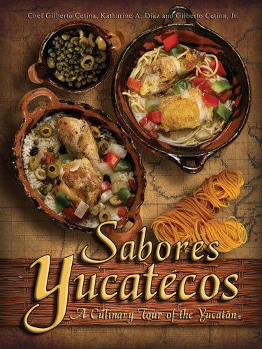 Chichen Itza Restaurant Owner Chef Releases New Cookbook Featuring Cuisine From Yucatan Mexico Lat Mexican Food Recipes Authentic Mexican Chef New Cookbooks