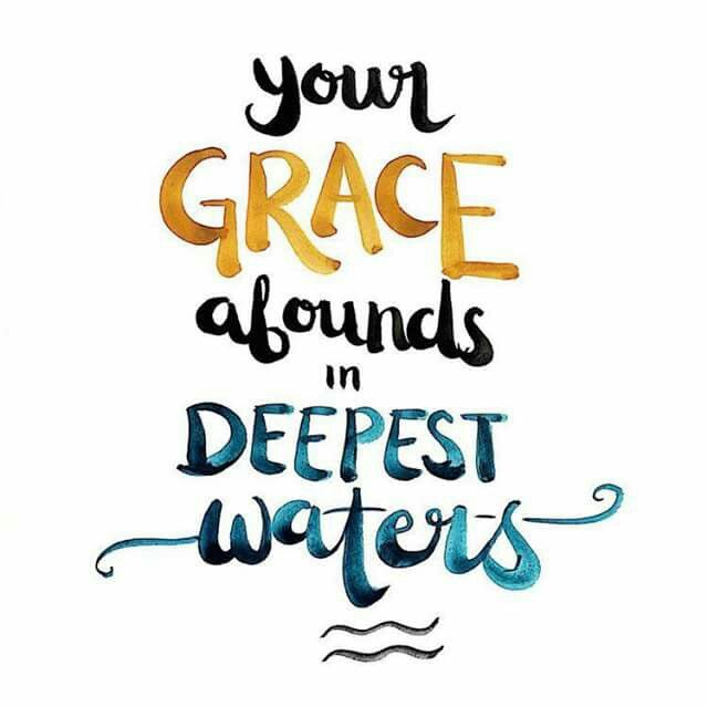 Your grace abounds in deepest waters~~ |