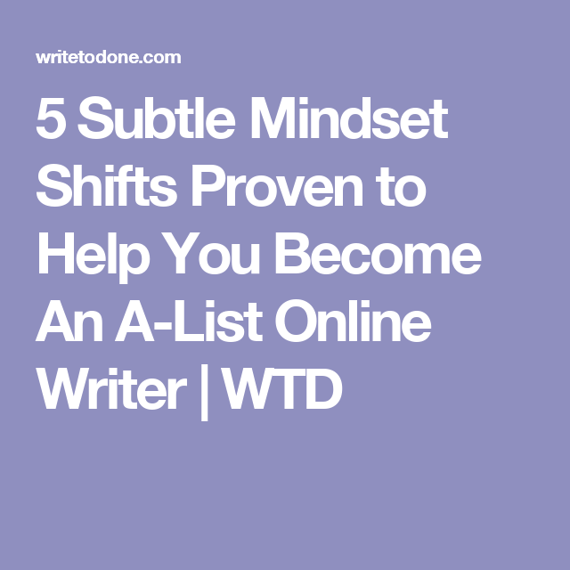 subtle mindset shifts proven to help you become an a list online  5 subtle mindset shifts proven to help you become an a list online writer