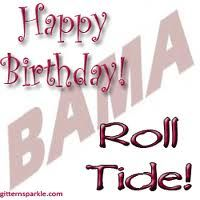 Happy Birthday Roll Tide Stevie Pinterest Roll tide Alabama