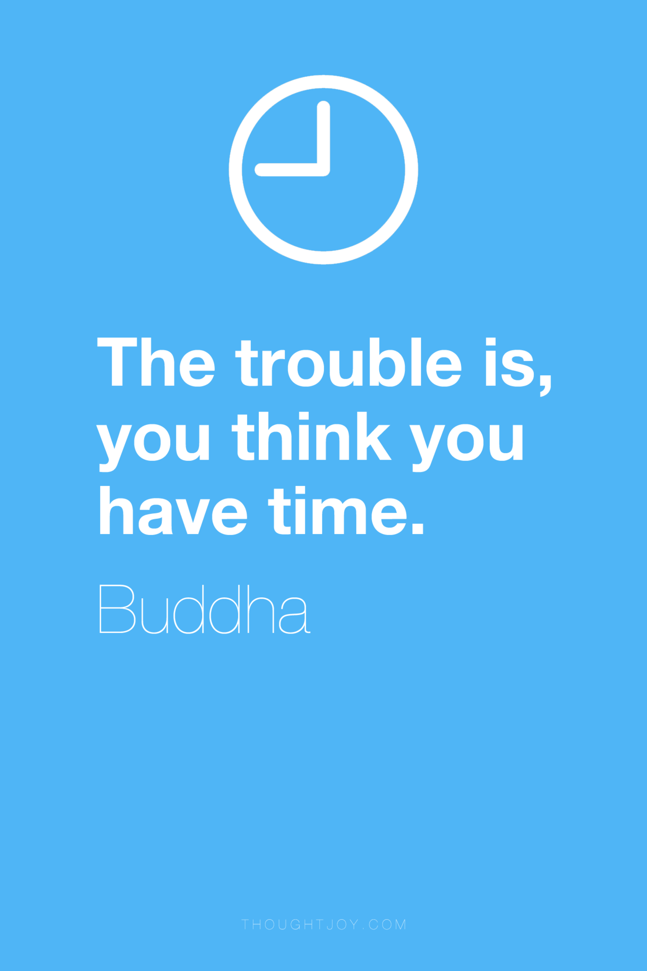 "Interesting Quotes About Life The Trouble Is You Think You Have Time."" The Buddha  Death"