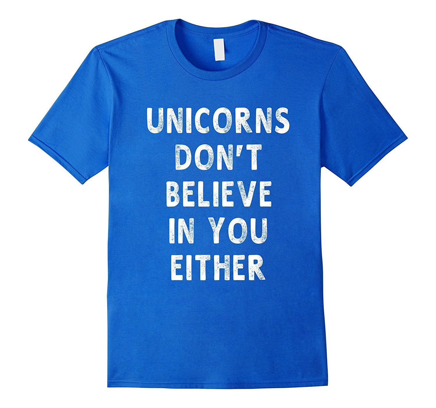 Unicorns Don/'t Believe In You Either Women/'s Funny T-Shirt