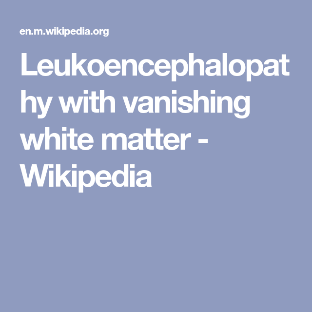 Leukoencephalopathy with vanishing white matter - Wikipedia
