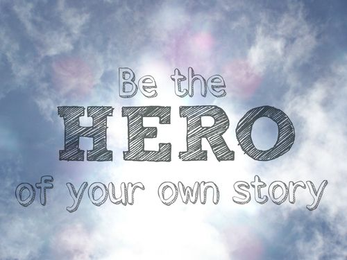 Be The Hero Of Your Own Story Saying I Love Quotes Best