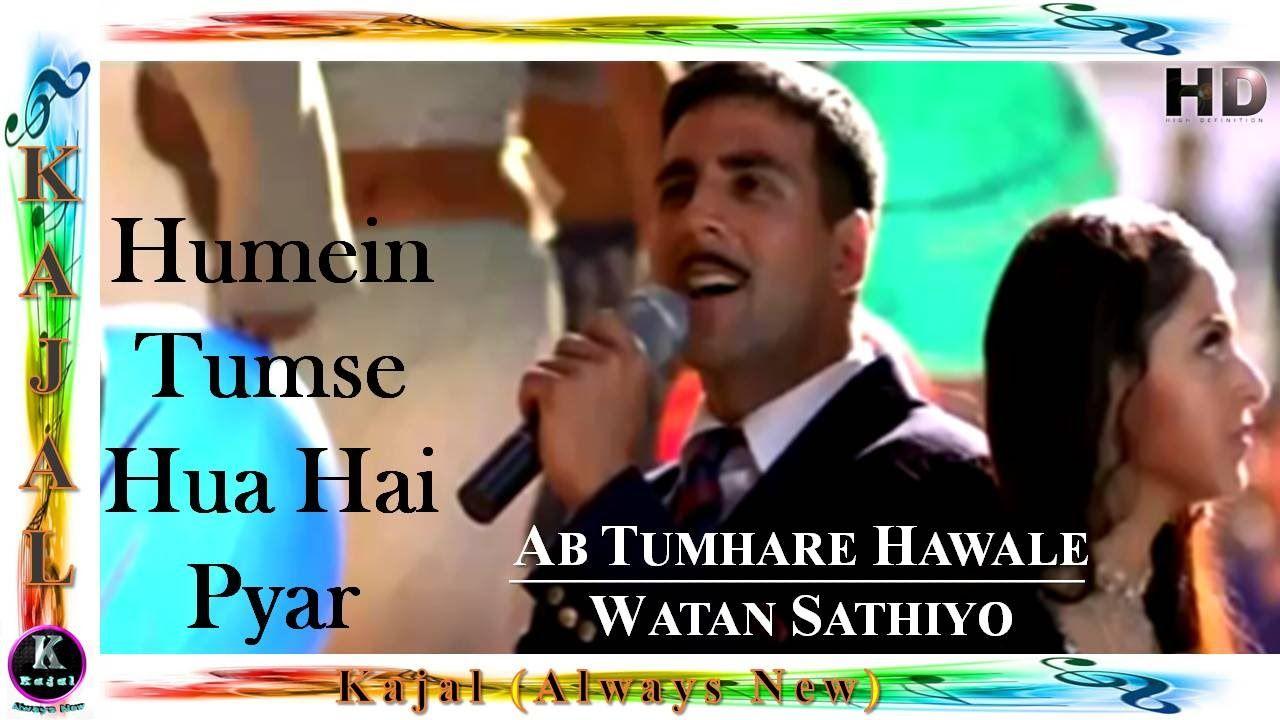 Humein Tumse Hua Hai Pyar Hd Ab Tumhare Hawale Watan Saathiyo