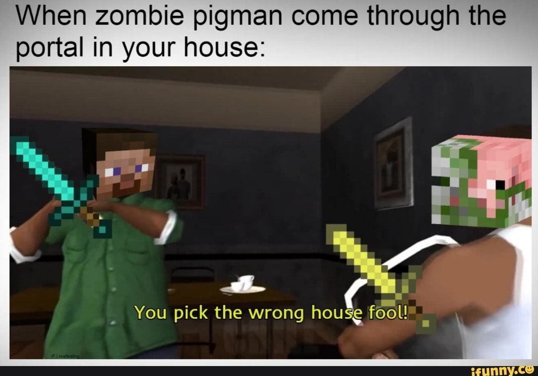 When Zombie Pigman Come Through The Portal In Your House You Pick