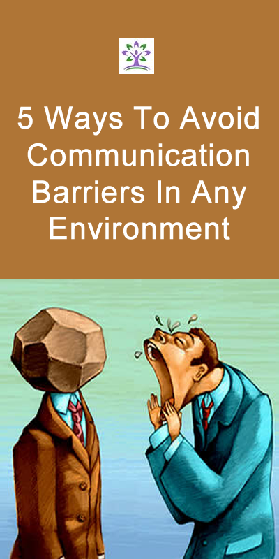 5 Ways To Avoid Communication Barriers In Any Environment Blog Communication Barriers T Communication Skills Effective Communication Improve Communication