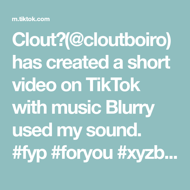 Clout Cloutboiro Has Created A Short Video On Tiktok With Music Blurry Used My Sound Fyp Foryou Xyzbca Blurry Music Use Me