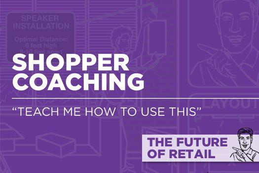Trend: Shopper Coaching [Future Of Retail]