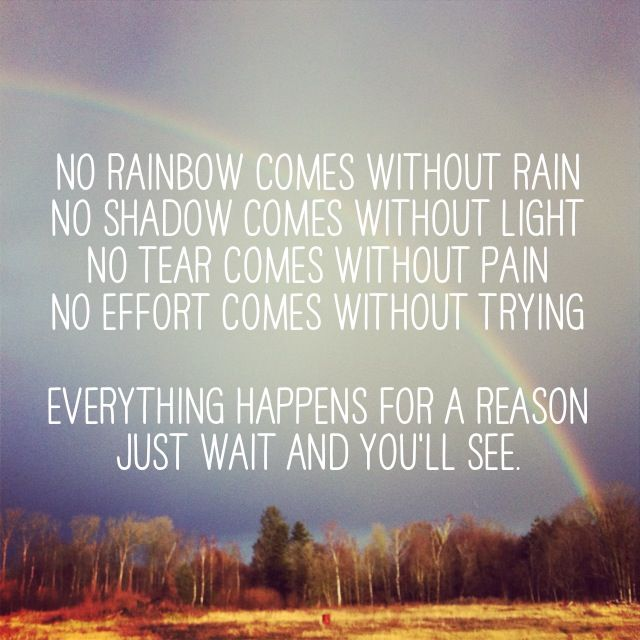 No Rainbow Comes Without Rain Everything Happens For A Reason