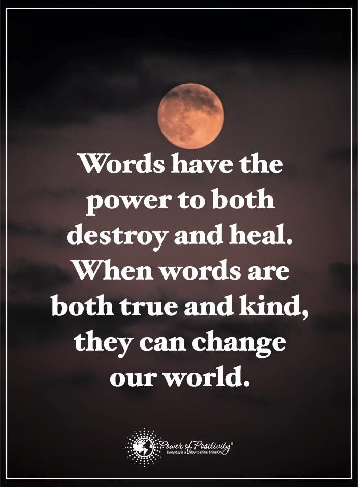 Power Of Positivity Images And Quotes: Words Have The Power To Both Destroy And Heal. When Words