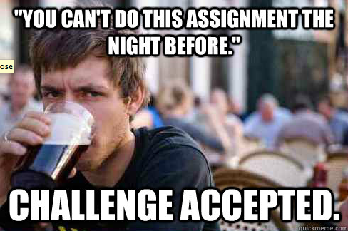 every semester of every one of my degrees