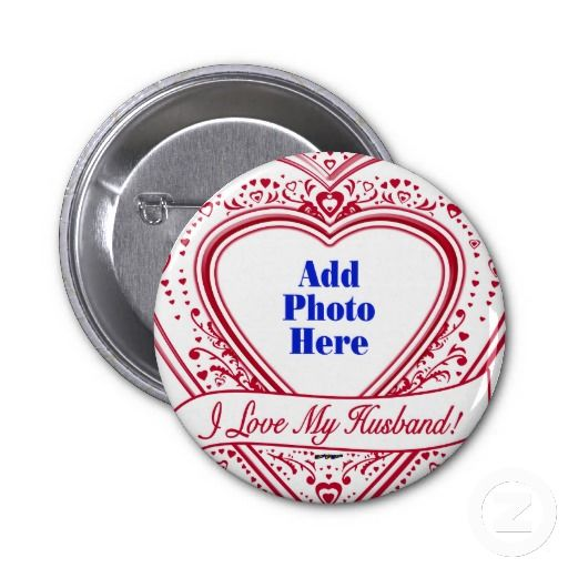 I Love My Husband! Photo Red Hearts Pinback Buttons    *This design is available on t-shirts, hats, mugs, buttons, key chains and much more*    Please check out our others designs at: www.zazzle.com/ZuzusFunHouse*