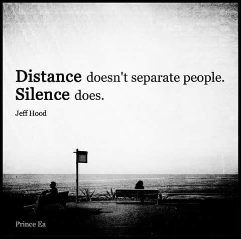 Distance not separate people, Silence does.