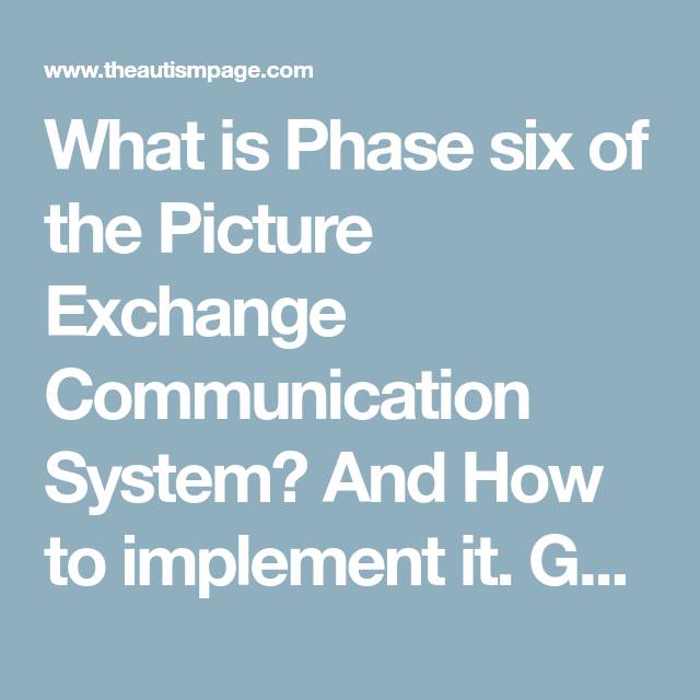 What is Phase six of the Picture Exchange Communication