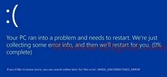 If you receive the WHEA_UNCORRECTABLE_ERROR or Whea