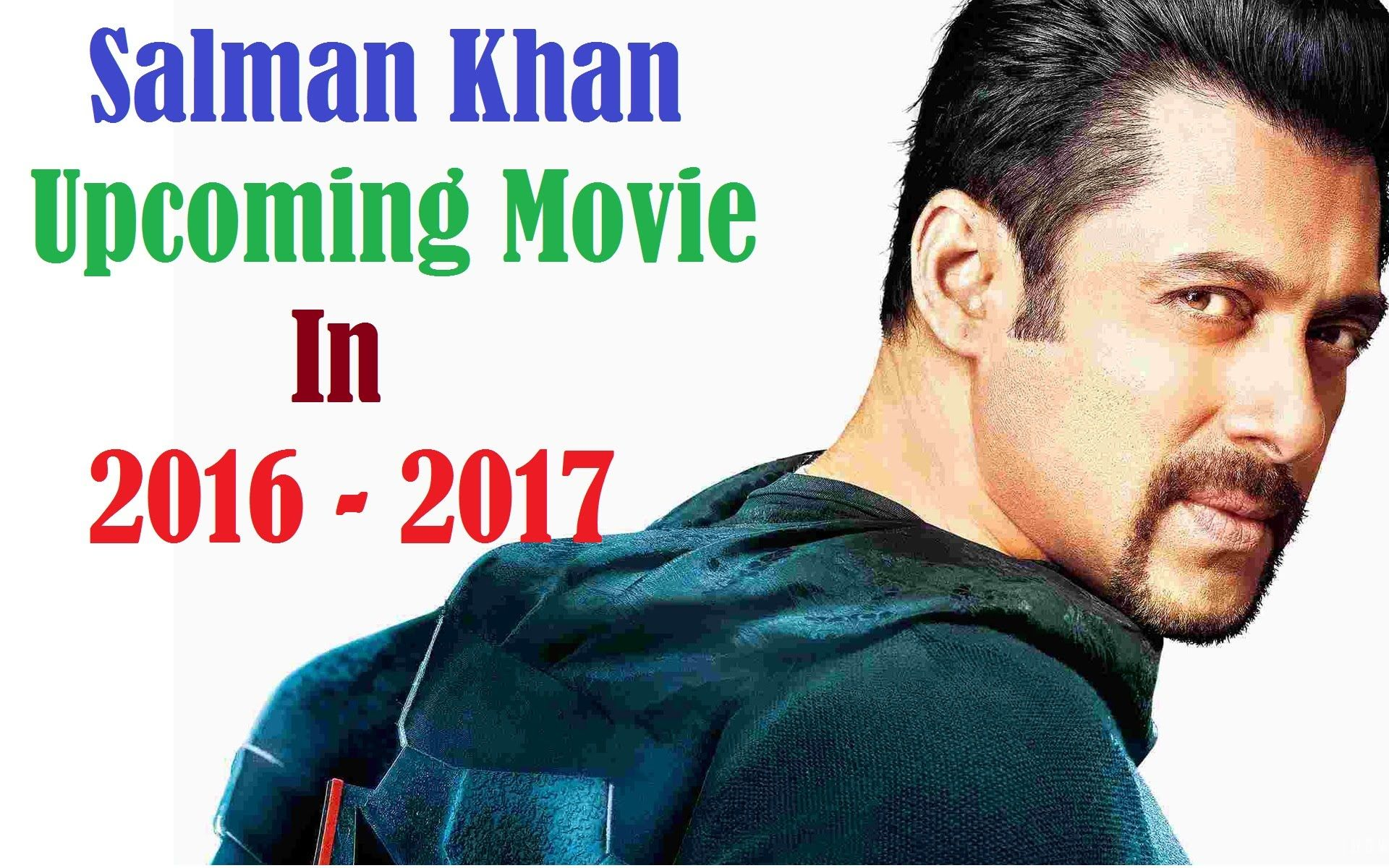 New Hindi Movei 2018 2019 Bolliwood: Salman Khan Upcoming Movies 2016, 2017, 2018 Bollywood