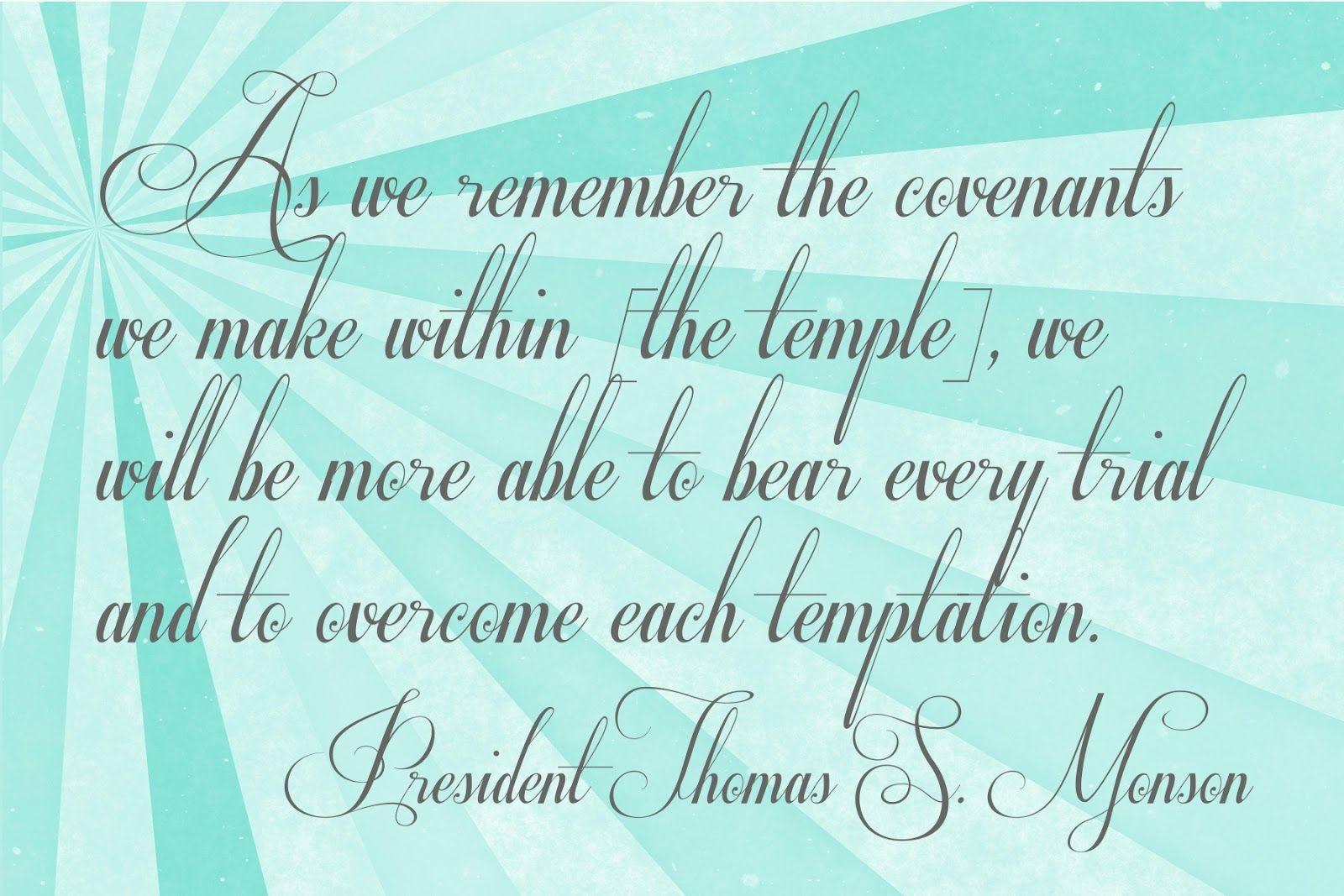 Temple Covenants help us overcome temptations~ President Thomas S. Monson