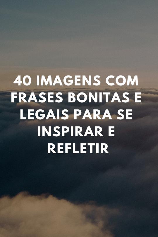 40 Imagens Com As Frases Bonitas Que Voce Precisa Para Se Motivar E